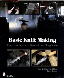 Basic Knife Making: From Raw Steel to a Finished Stub Tang Knife, Paperback / softback Book