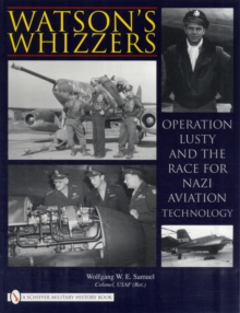 Watson's Whizzers : Operation Lusty and the Race for Nazi Aviation Technology, Paperback Book