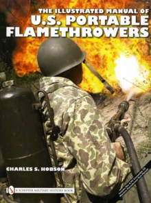 Illustrated Manual of U.S. Portable Flamethrowers, Hardback Book