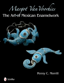 Margot Van Voorhies : The Art of Mexican Enamelework, Hardback Book