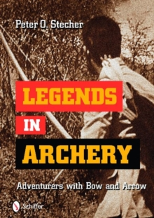 Legends in Archery : Adventurers with Bow and Arrow, Hardback Book