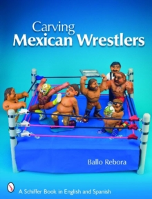 Carving Mexican Wrestlers, Paperback Book