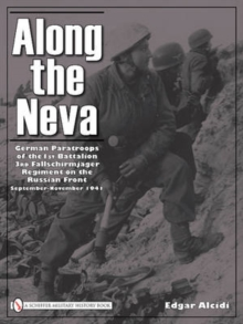 Along the Neva : German Paratroops of the 1st Battalion; 3rd Fallschirmjager Regiment on the Russian Front - Sept.-Nov. 1941, Hardback Book