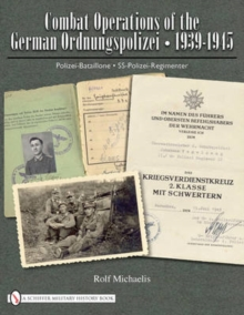 Combat Operations of the German Ordnungspolizei, 1939-1945 : Polizei-Bataillone, SS-Polizei-Regimenter, Hardback Book