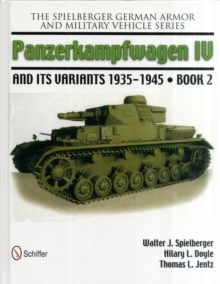 Spielberger German Armor and Military Vehicle Series : Panzerkampwagen IV and its Variants 1935-1945 Bk. 2, Hardback Book