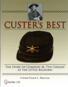 Custer's Best : The Story of Company M, 7th Cavalry at the Little Bighorn, Hardback Book