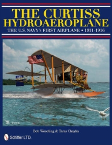 The Curtiss Hydroaeroplane : The U.S. Navy's First Airplane 1911-1916, Hardback Book