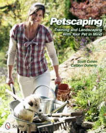Petscaping : Training and Landscaping with Your Pet in Mind, Paperback Book
