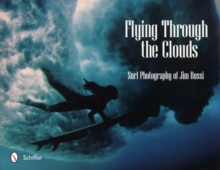 Flying Through the Clouds : Surf Photography of Jim Russi, Hardback Book