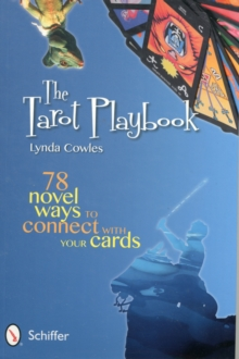 The Tarot Playbook : 78 Novel Ways to Connect With Your Cards, Paperback Book