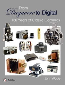 From Daguerre to Digital : 150 Years of Classic Cameras, Hardback Book