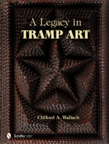 A Legacy in Tramp Art, Hardback Book