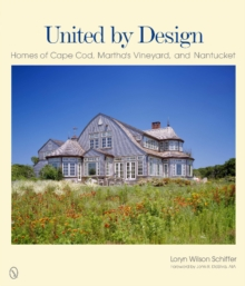 United by Design : Homes of Cape Cod, Martha's Vineyard, and Nantucket, Hardback Book