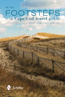 In My Footsteps : A Cape Cod Travel Guide, Paperback Book