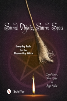 Sacred Objects, Sacred Space: Everyday Tools for the Modern-Day Witch, Paperback / softback Book