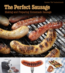 The Perfect Sausage : Making and Preparing Homemade Sausage, Paperback Book