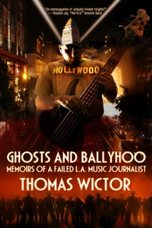 Ghosts and Ballyhoo : Memoirs of a Failed L.A. Music Journalist, Paperback / softback Book