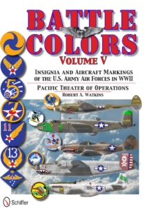 Battle Colors Vol.5: Pacific Theater of Operations : Insignia and Aircraft Markings of the U.S. Army Air Forces in World War II, Hardback Book