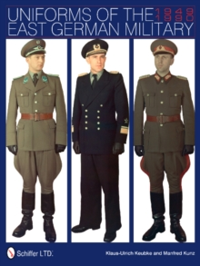 Uniforms of the East German Military : 1949-1990, Hardback Book