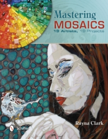 Mastering Mosaics : 19 Artists, 19 Projects, Hardback Book