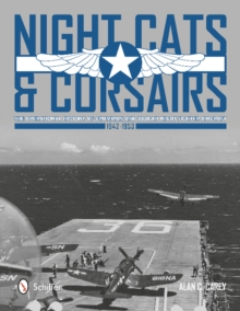 Night Cats and Corsairs : The Operational History of Grumman and Vought Night Fighter Aircraft , 1942-1953, Hardback Book