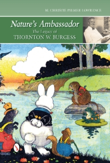 Nature's Ambassador: the Legacy of Thornton W. Burgess, Hardback Book