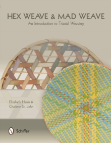 Hex Weave & Mad Weave : An Introduction to Triaxial Weaving, Paperback Book