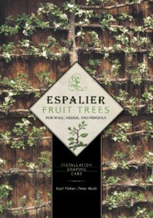 Espalier Fruit Trees For Wall, Hedge, and Pergola : Installation, Shaping, Care, Hardback Book