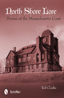 North Shore Lore : Stories of the Massachusetts Coast, Paperback Book