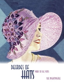 Decades of Hats : 1900 to the 1970s, Paperback Book