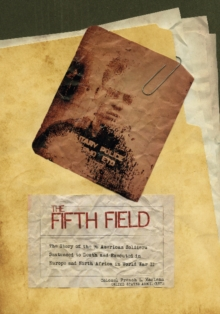 The Fifth Field : The Story of the 96 American Soldiers Sentenced to Death and Executed in Europe and North Africa in World War II, Hardback Book