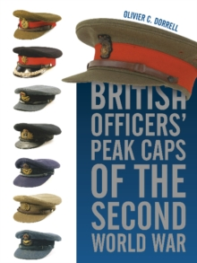 British Officers' Peak Caps of the Second World War, Hardback Book