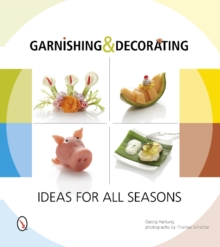 Garnishing & Decorating : Ideas for All Seasons, Paperback Book