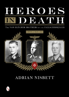 Heroes in Death : The von Blucher Brothers in the Fallschirmjager, Crete, May 1941, Hardback Book