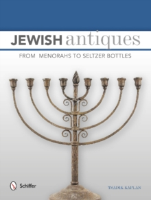 Jewish Antiques : From Menorahs to Seltzer Bottles, Hardback Book