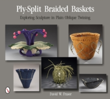 Ply-Split Braided Baskets : Exploring Sculpture in Plain Oblique Twining, Paperback Book