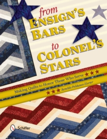 From Ensign's Bars to Colonel's Stars : Making Quilts to Honor Those Who Serve, Paperback Book