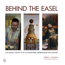 Behind the Easel : The Unique Voices of 20 Contemporary Representational Painters, Hardback Book