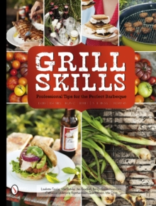 Grill Skills -- Professional Tips for the Perfect Barbeque : Food, Drinks, Music, Table Settings, Flowers, Hardback Book
