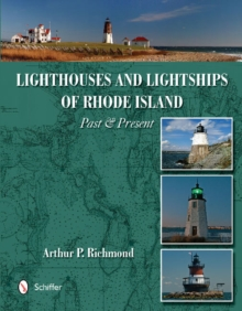 Lighthouses & Lightships of Rhode Island : Past & Present, Hardback Book