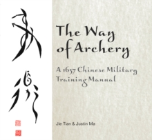Way of Archery : A 1637 Chinese Military Training Manual, Hardback Book