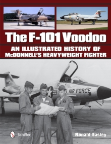 The F-101 Voodoo : An Illustrated History of Mcdonnell's Heavyweight Fighter, Hardback Book
