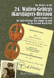 The History of the 24. Waffen-Gebirgs (KarstjAger)-Division der SSand the Holders of the Anti-Partisan War Badge in Gold in the Second World War, Hardback Book