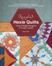 Recycled Hexie Quilts : Using Vintage Hexagons in Today's Quilts, Paperback Book