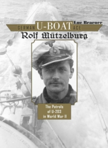 German U-Boat Ace Rolf Mutzelburg: The Patrols of U-201 in World War II, Hardback Book