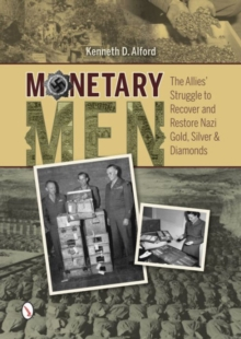 Monetary Men : The Allies Struggle to Recover and Restore Nazi Gold, Silver, and Diamonds, Hardback Book