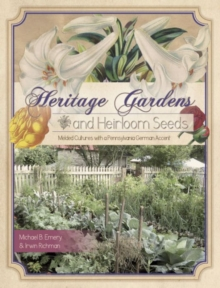 Heritage Gardens, Heirloom Seeds : Melded Cultures with a Pennsylvania German Accent, Paperback Book