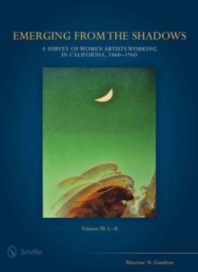 Emerging from the Shadows : Emerging from the Shadows, Vol. III A Survey of Women Artists Working in California, 1860-1960 Volume 3, Hardback Book
