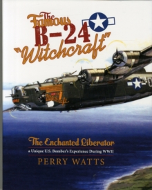 "The Famous B-24 ""Witchcraft"" : The Enchanted Liberatoraa Unique U.S. Bomber's Experience During WWII, Hardback Book"