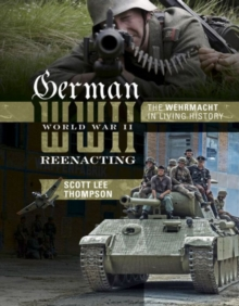 German World War II Reenacting : The Wehrmacht in Living History, Hardback Book